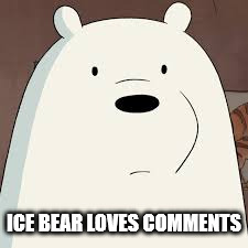 Ice Bear Loves Comments