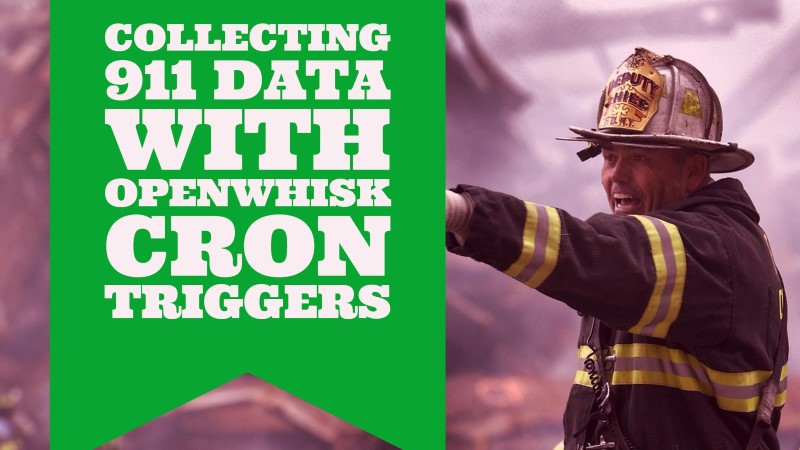 Collecting 911 Data with OpenWhisk Cron Triggers