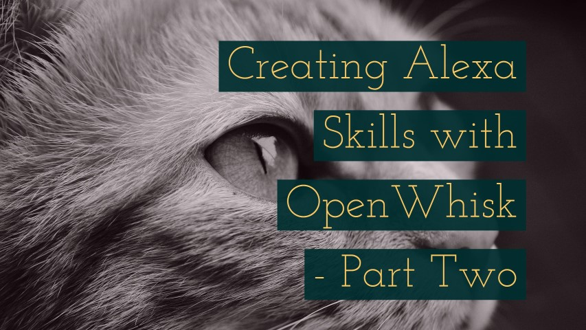 Creating Alexa Skills with OpenWhisk - Part Two