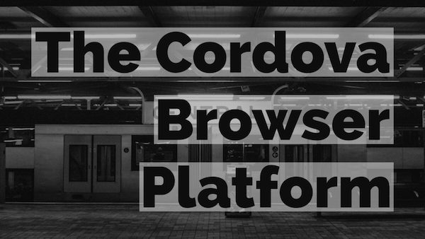 The Cordova Browser Platform