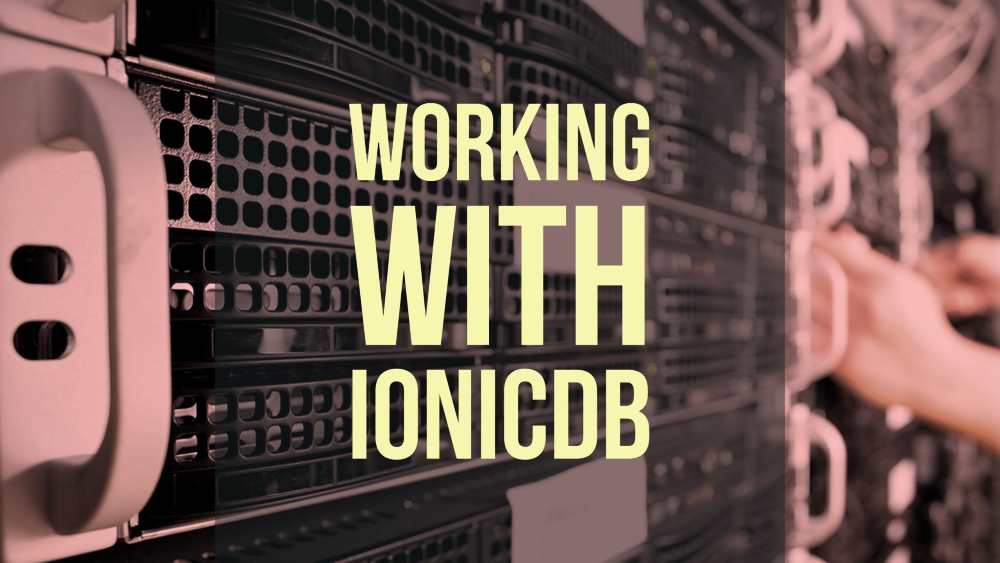 Working with IonicDB
