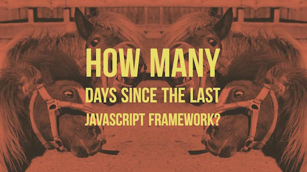 How Many Days Since the Last JavaScript Framework?