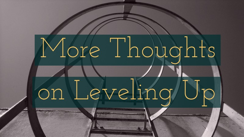 More Thoughts on Leveling Up