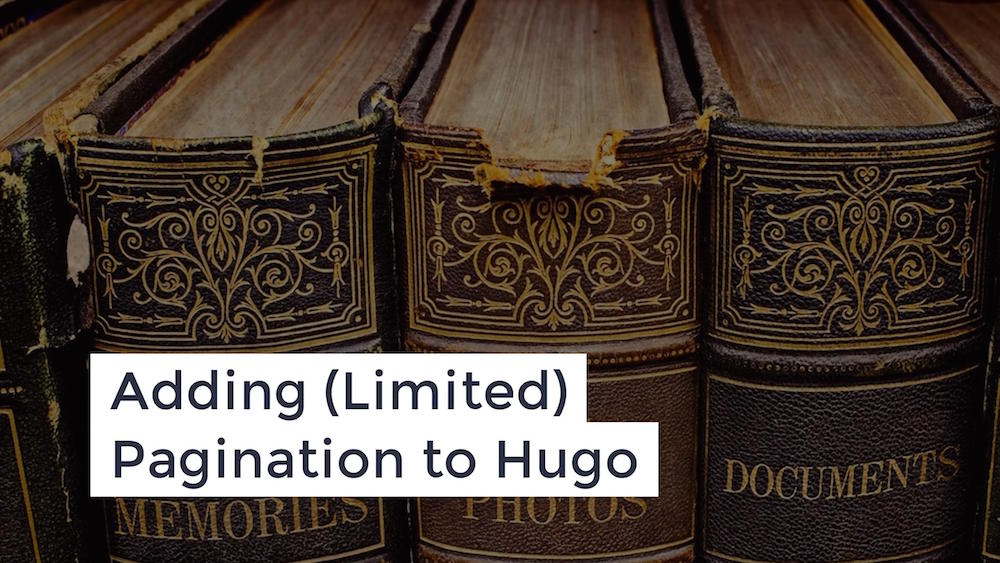 Adding (Limited) Pagination to Hugo