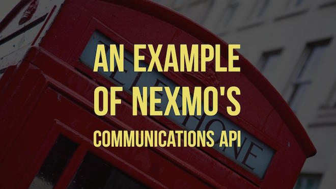 An example of Nexmo's Communications API