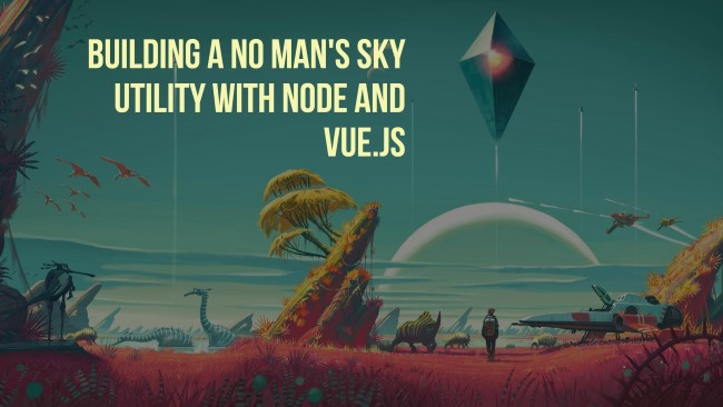 Building a No Man's Sky Utility with Node and Vue.js