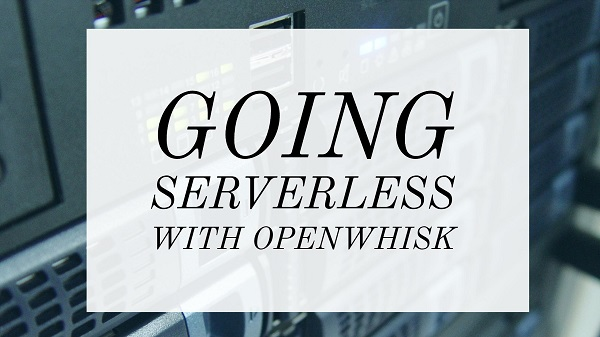 Going Serverless with OpenWhisk