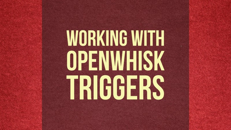 Working with OpenWhisk Triggers