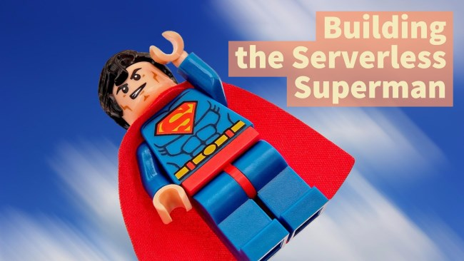 Building the Serverless Superman