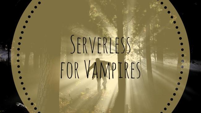 Serverless for Vampires