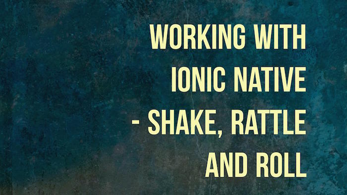 Working with Ionic Native - Shake, Rattle, and Roll