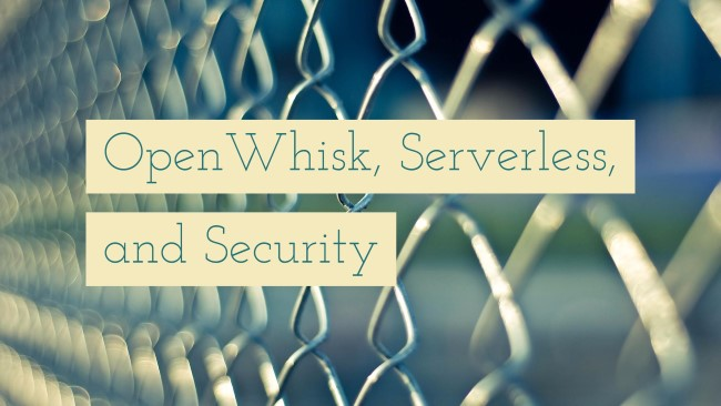 OpenWhisk, Serverless, and Security - a POC
