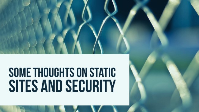 Some Thoughts on Static Sites and Security