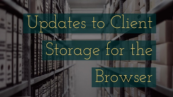 Updates to Client Storage for the Browser