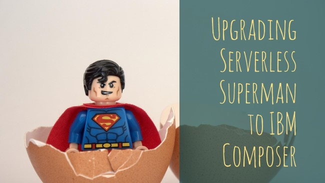 Upgrading Serverless Superman to IBM Composer