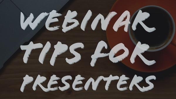 Webinar Tips for Presenters