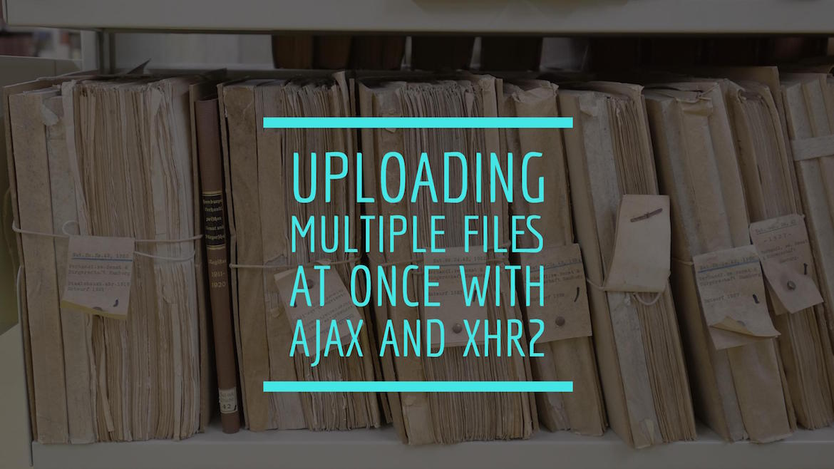 Uploading multiple files at once with Ajax and XHR2